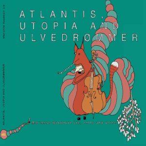platecover for Marianne Baudouin Lie, Atlantis, Utopia og Ulvedrømmer
